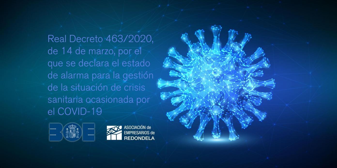 Real Decreto 463/2020, de 14 de marzo, por el que se declara el estado de alarma para la gestión de la situación de crisis sanitaria ocasionada por el COVID-19.